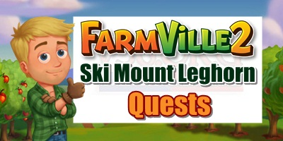 Farmville 2 Ski Mount Leghorn Quests