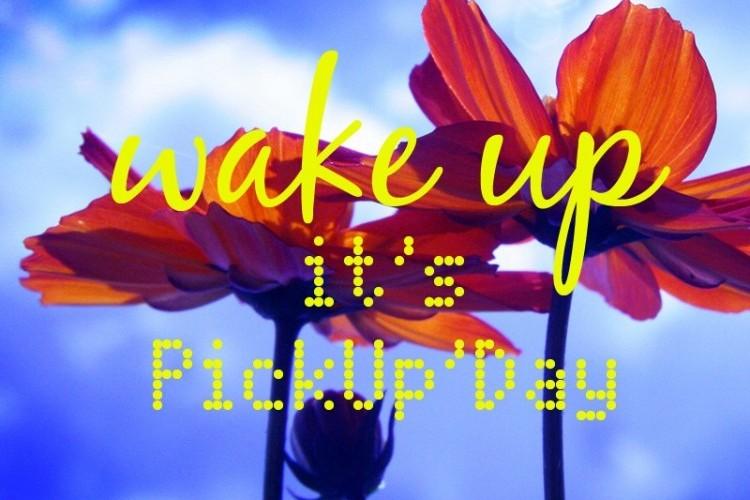 Wake up, it's PickUp'Day