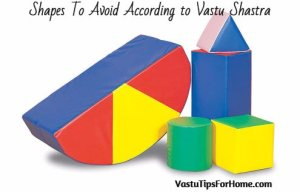Shapes To Avoid According to Vastu Shastra