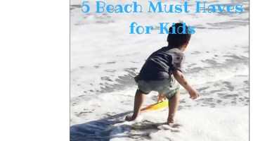 5 Beach with Kids Must Haves