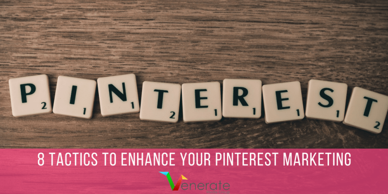 8 Tactics To Enhance Your Pinterest Marketing