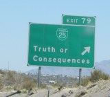 Truth or Consequences is not just a place in New Mexico.