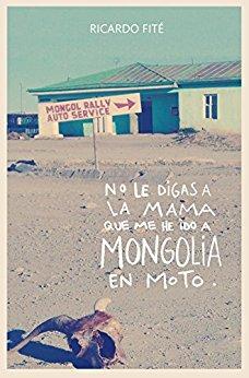 Libro: No le digas a la mama que me he ido a mongolia en moto