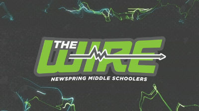 The Wire-NewSpring Middle Schoolers