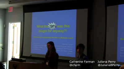 Catherine Farman, Juliana Perry: What The !$#% Was This Plugin For Anyway?