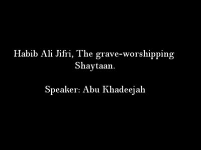 Habib Ali Jifri- The Grave-Worshipping Shaytaan