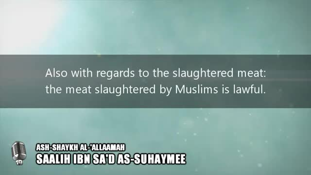 Important principles regarding Slaughtered Meat – Shaykh Saalih as-Suhaymee