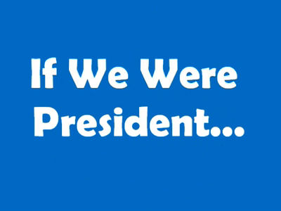 If We Were President