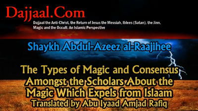 Types of Magic and that which expels from Islam – Shaykh Abdul-Azeez al-Raajihee