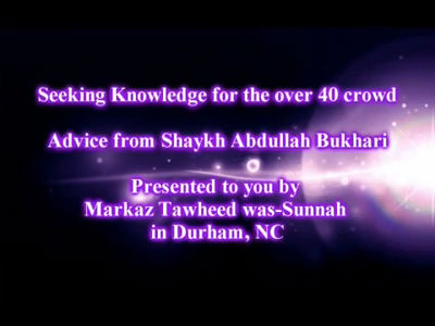Seeking Knowledge for the over 40 crowd  – Shaykh Abdullah Bukhari