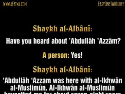 al-Albânî about Qutb, Abdullâh Azzam and al-Ikhwân al-Muslimûn