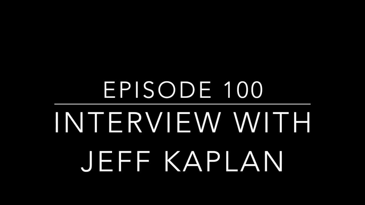 Episode 100. Interview with Jeff Kaplan