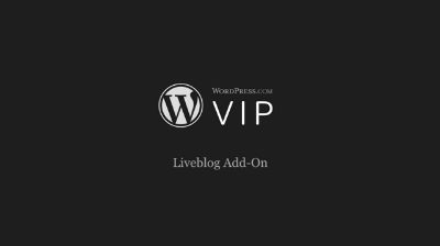 The WordPress.com VIP Liveblog Add-On