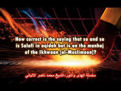 Salafi-Ikhwaani, Ikhwaani-Salafi? Salafi Aqidah, Ikhwaani Manhaj? – Shaykh al-Albaani