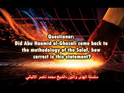 Did al-Ghazali Come Back to the Manhaj of the Salaf – Shaykh Al-Albaani