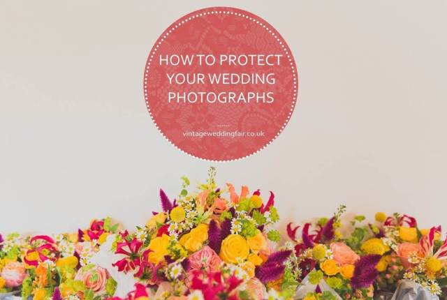 How to Protect your wedding photographs by Amber Rose Photography as featured on the National Vintage Wedding Fair blog