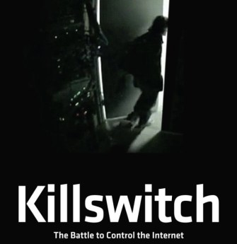 """Killswitch"" Documentary Is a Terriyfing Look at the Battle for Control of the Internet"