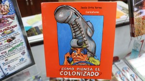 ¿Cómo piensa el colonizado?, de Jesús Ortiz Torres, contiene caricaturas acompañadas de textos. (Voces del Sur)