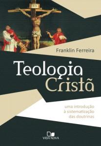 Teologia Cristã - Franklin Ferreira (Vida Nova)