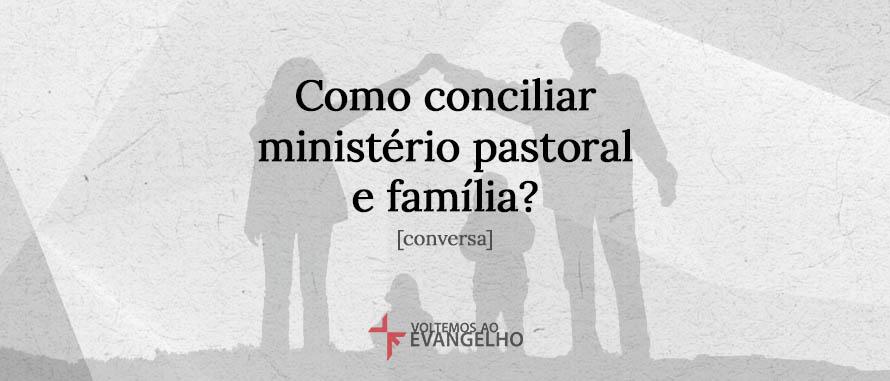 Como-conciliar-ministerio-pastoral-familia