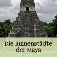 Die Ruinenstädte der Maya - eBook oder Print (2016)