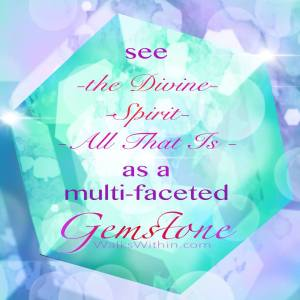 see the divine spirit as a multi faceted gemstone