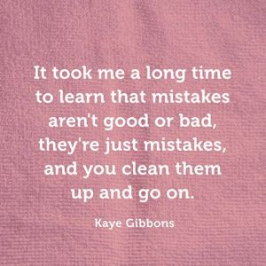 it-took-me-a-long-time-to-learn-that-mistakes-arent-good-or-bad-theyre-just-mistakes-and-you-clean-them-up-and-go-on-mistake-quote