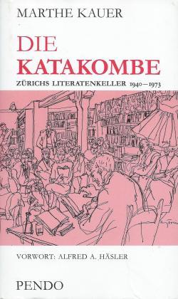 Marthe Kauer: Die Katakombe – Zürichs Literatenkeller 1940 – 1973