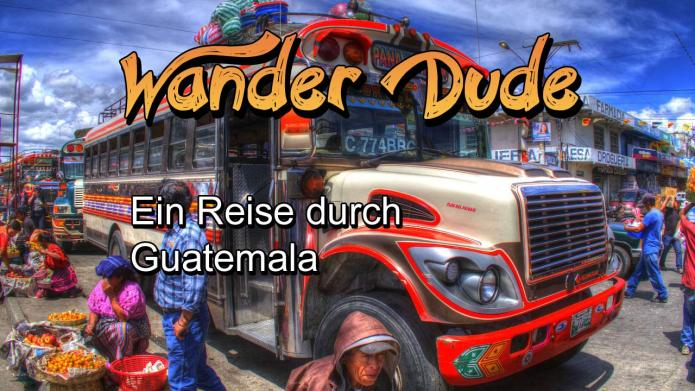 Eine Reise durch Guatemala