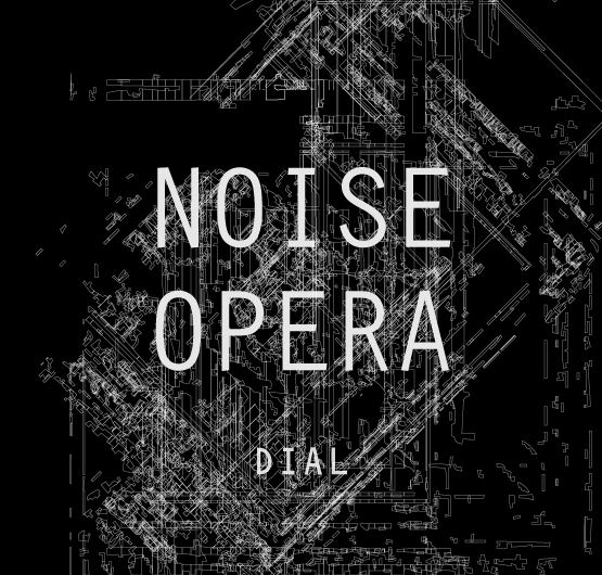 Dial's latest release is NOISE OPERA (2016).