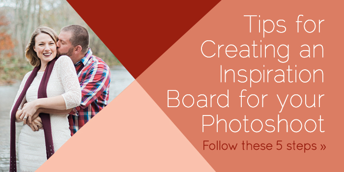 5 Tips For Creating An Inspiration Board For Your Photosession