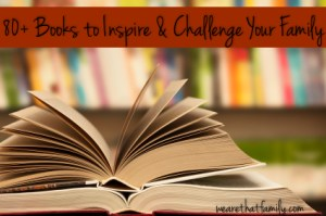80+ Books to Inspire and Challenge Your Family