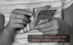 9 Things We Should Get Rid of to Help Our Kids