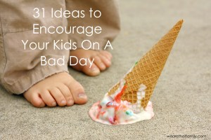 31 Ideas to Encourage Your Kids On A Bad Day