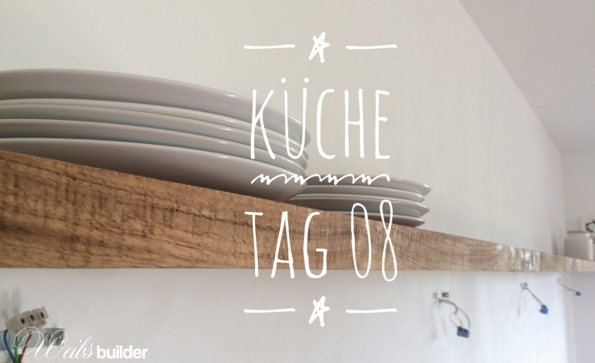 Küche Tag 08