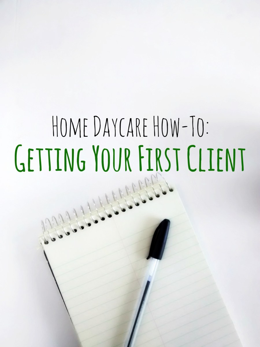 Home Daycare How To's: Getting Your First Client
