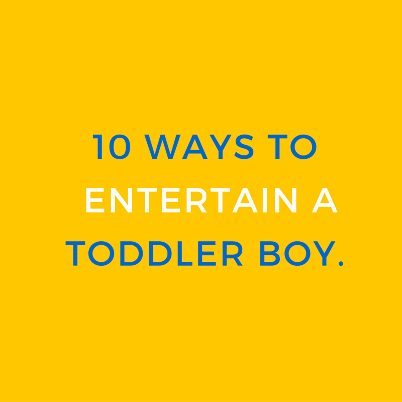 10 Ways to EntertainA Toddler Boy
