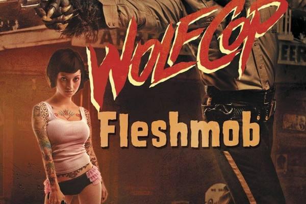WolfCop: Fleshmob