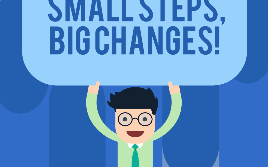 Small Steps lead to Big Changes