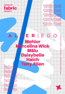 Sundays at fabric: Alter Ego with Mehlor, Marcelina Wick & More