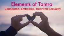 Elements of Tantra: Connected, Embodied, Heartfelt Sexuality