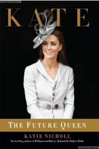 Kate: The Future Queen by Katie Nicholl