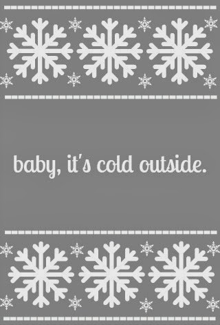 baby, it's cold outside - What You Make It