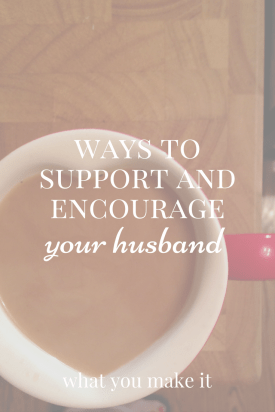 Ways to Support and Encourage Your Husband