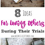 Eight Ideas For Loving Others During Their Trials