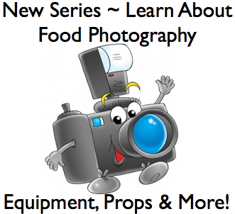 A New Series ~ Food Photography, Equipment & Props ...