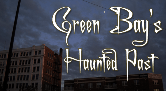 green-bays-haunted-past: 6 Green Bay Ghost Stories