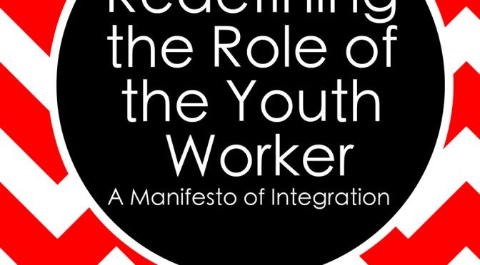 Redefining the Role of the Youth Worker: a manifesto of integration, April Diaz. the subtitle says it all. short and to the point.