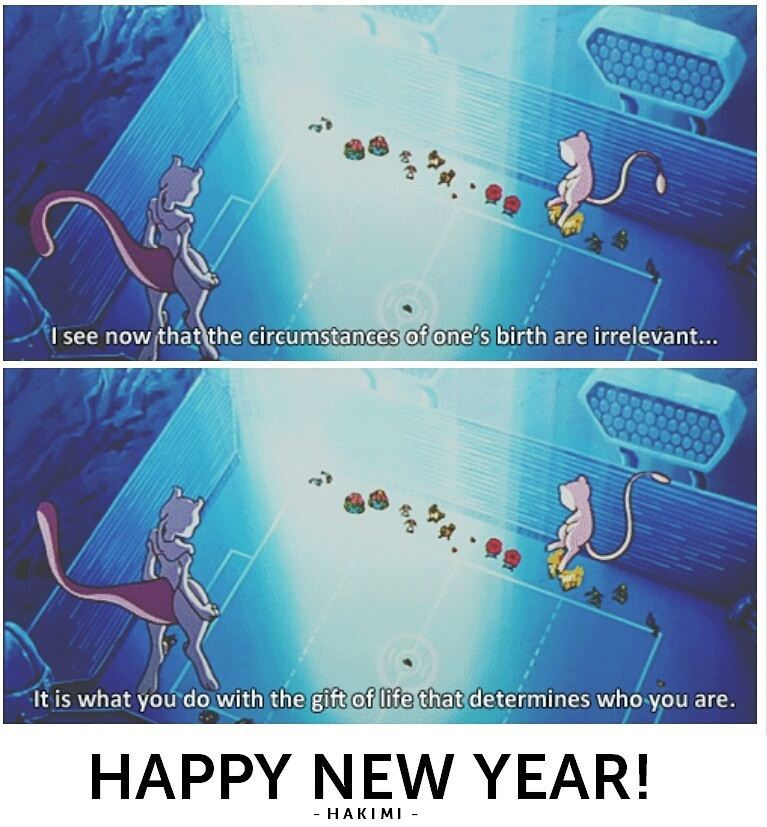 """I leave 2015 and welcome 2016 with this quote: """"I see now that the circumstances of one's birth are irrelevant. It is what you do with the gift of life that determines who you are."""" - Mewtwo"""