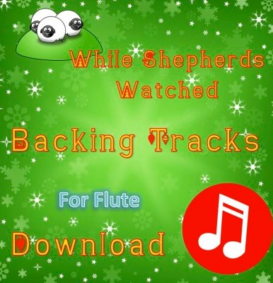 While Shepherds Watched - Play-Along Flute Tracks